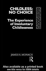Childless : No Choice: The Experience of Involuntary Childlessness - James H. Monach