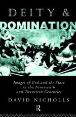 Deity and Domination : Image of God and the State in the Nineteenth and Twentieth Centuries - David Nicholls