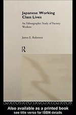 Japanese Working Class Lives : An Ethnographic Study of Factory Workers - James Roberson