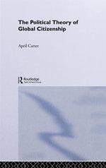 Political Theory of Global Citizenship - April Carter