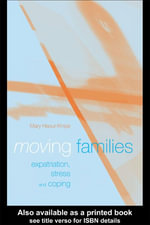 Moving Families : Expatriation, Stress and Coping - Mary Haour-Knipe