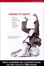 Values in Sport : Elitism, Nationalism, Gender Equality, and the Scientific Manufacturing of Winners