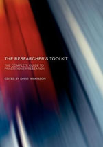 The Researcher's Toolkit : The Complete Guide to Practitioner Research