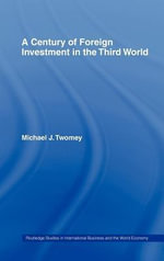 Century of Foreign Investment in the Third World - Michael J> Twomey