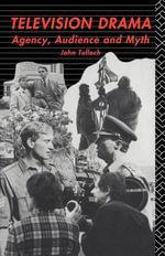 Television Drama : Agency, Audience, and Myth - John Tulloch