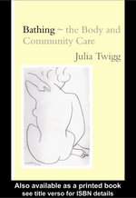 Bathing - The Body and Community Care : The Body and Community Care - Julia Twigg