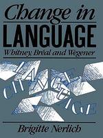 Change in Language : Whitney, Br??al, and Wegener - Brigitte Nerlich