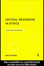 Critical Reasoning in Ethics : A Practical Introduction - Anne Thomson