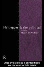 Heidegger and the Political - Miguel de Beistegui