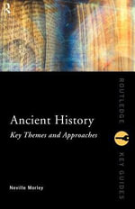Ancient History : Key Themes and Approaches - Neville Morley