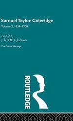 Samuel Taylor Coleridge : The Critical Heritage Volume 2 1834-1900