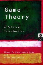 Game Theory : Acritical Introduction - P Shaun Hargreaves-Heap