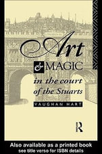 Art and Magic in the Court of the Stuarts - Vaughan Hart