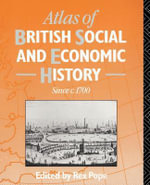 Atlas of British Social and Economic History Since C.1700 : edited by Rex Pope