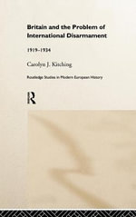 Britain and the Problem of International Disarmament : 1919-34 - Carolyn J. Kitching