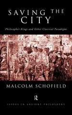 Saving the City : Philosopher-Kings and Other Classical Paradigms - Malcolm Schofield
