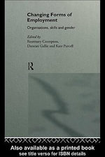 Changing Forms of Employment : Organizations, Skills and Gender - Rosemary Crompton