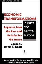 Economic Transformations in East and Central Europe : Legacies from the Past and Policies for the Future - David F. Good