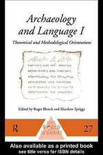 Archaeology and Language I : Theoretical and Methodological Orientations - Roger Blench
