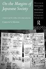 On the Margins of Japanese Society : Volunteers and the Welfare of the Urban Underclass - Carolyn S. Stevens