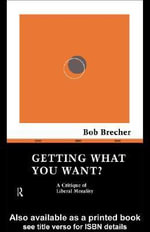 Getting What You Want? - Bob Brecher