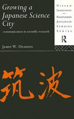 Growing a Japanese Science City : Communication in Scientific Research - W. James Dearing