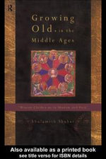Growing Old in the Middle Ages : Winter Clothes Us in Shadow and Pain - Shulamith Shahar