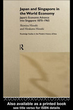 Japan and Singapore in the World Economy : Japan's Economic Advance Into Singapore, 1870-1965 - Hiroshi Shimizu