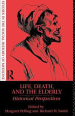 Life, Death and the Elderly : Historical Perspectives