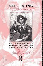 Regulating Womanhood : Historical Essays on Marriage, Motherhood, and Sexuality - Carol Smart