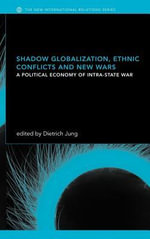 Shadow Globalization, Ethnic Conflicts and New Wars : A Political Economy of Intra-state War