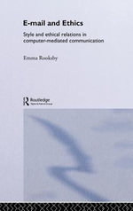 Email and Ethics : Style and Ethical Relations in Computer-Mediated Communication - Emma Rooksby