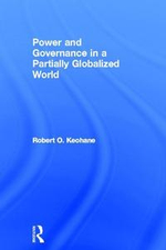 Power and Governance in a Partially Globalized World - Robert O. Keohane