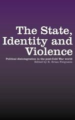 State, Identity and Violence : Political Disintegration in the Post-Cold War Era