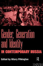 Gender, Generation and Identity in Contemporary Russia : in contemporary Russia ; edited by Hilary Pilkington