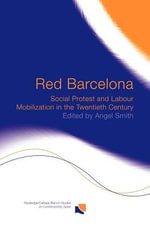 Red Barcelona : Social Protest and Labour Mobilization in the Twentieth Century