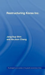 Restructuring 'Korea Inc.' : Financial Crisis, Corporate Reform and Institutional Transition - Jang-Sup Shin