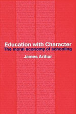 Education with Character : The Moral Economy of Schooling - James Arthur