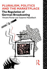 Pluralism, Politics and the Marketplace : The Regulation of German Broadcasting - Vincent Porter