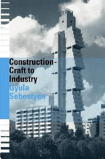 Construction - Craft to Industry : Craft to Industry - Gyula Sebestyen