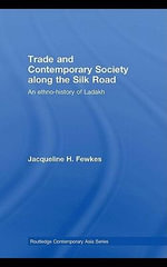 Trade and Contemporary Society Along the Silk Road : An Ethno-History of Ladakh - Jacqueline Fewkes