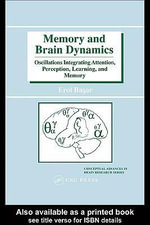Memory and Brain Dynamics : Oscillations Integrating Attention, Perception, Learning, and Memory - Erol Basar