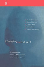 Changing the Subject : Psychology, Social Regulation and Subjectivity - Julian Henriques
