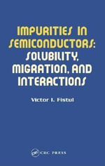 Impurities in Semiconductors : Solubility, Migration, and Interactions - V. I. Fistul