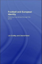 Football and European Identity : Historical Narratives Through the Press - Liz Crolley