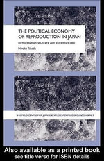 The Political Economy of Reproduction in Japan : Between Nation-State and Everyday Life - Takeda Hiroko