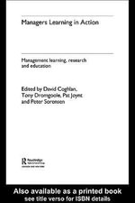 Managers Learning in Action : Management Learning, Research and Education - David Coghlan