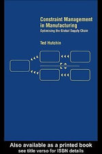 Constraint Management in Manufacturing : Optimising the Supply Chain - Ted Hutchin