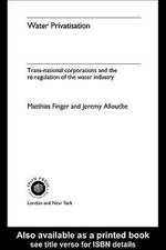Water Privatisation : Trans-National Corporations and the Re-Regulation of the Water Industry - Jeremy Allouche