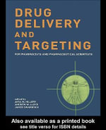 Drug Delivery and Targeting : For Pharmacists and Pharmaceutical Scientists - Anya M. Hillery